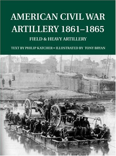 American Civil War Artillery 1861-65: Field and Heavy Artillery (Special Editions (Military)) ()