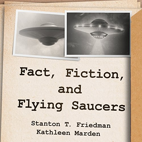 Fact, Fiction, and Flying Saucers: The Truth Behind the Misinformation, Distortion, and Derision by Debunkers, Government Agencies, and Conspiracy Conmen by Tantor Audio