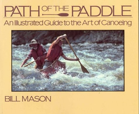 Read Online Path of the Paddle: An Illustrated Guide to the Art of Canoeing pdf epub
