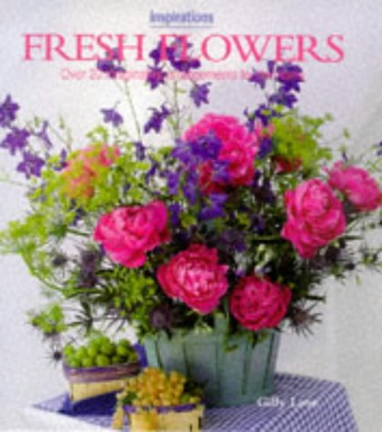 Fresh Flowers: Over 20 Imaginative Arrangements for the Home (Inspirations)
