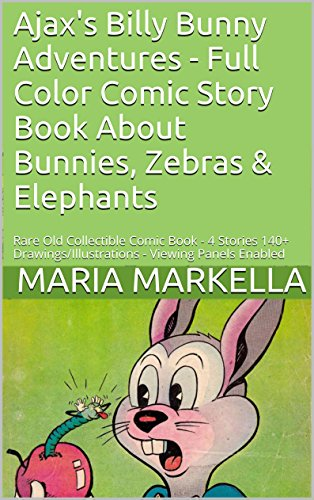 Ajax's Billy Bunny Adventures - Full Color Comic Story Book About Bunnies, Zebras & Elephants: Rare Old Collectible Comic Book - 4 Stories 140+ Drawings/Illustrations - Viewing Panels Enabled