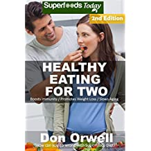 Healthy Eating For Two: Over 200 Quick & Easy Gluten Free Low Cholesterol Whole Foods Cooking For Two Recipes full of Antioxidants & Phytochemicals (Natural Weight Loss Transformation Book 216)