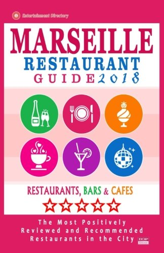 Price comparison product image Marseille Restaurant Guide 2018: Best Rated Restaurants in Marseille,  France - 500 Restaurants,  Bars and Cafés recommended for Visitors,  2018