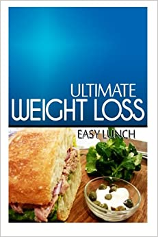 Book Ultimate Weight Loss - Easy Lunch: Ultimate Weight Loss Cookbook