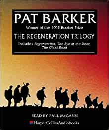 """regeneration pat barker heroism In her world war i-era regeneration trilogy (including """"the ghost road,"""" which won the 1995 man booker prize), pat barker upended expectations about who a hero might be."""