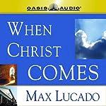 When Christ Comes | Max Lucado