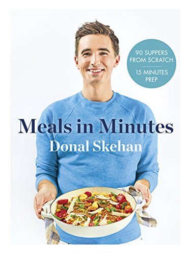 Donal's Meal in Minutes: 90 Suppers from Scratch, 15 Minutes Prep by Donal Skehan