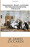 Immanuel Kant: a Guide to Transcendental Idealism, M. James Ziccardi, 1494859610