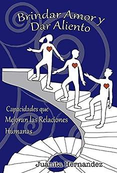 Brindar Amor y Dar Aliento: Capacidades que Mejoran las Relaciones Humanas (Capacidades del Liderazgo Transformador nº 1) (Spanish Edition) by [Hernandez, Juanita]