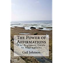 The Power of Affirmations: The Beginners Guide to Affirmations