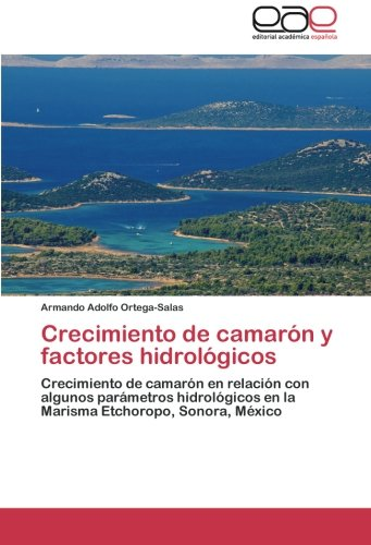 Read Online Crecimiento de camarón y factores hidrológicos: Crecimiento de camarón en relación con algunos parámetros hidrológicos en la Marisma Etchoropo, Sonora, México (Spanish Edition) PDF