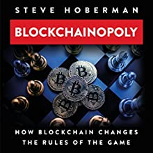 Blockchainopoly: How Blockchain Changes the Rules of the Game Audiobook by Steve Hoberman Narrated by Randal Schaffer
