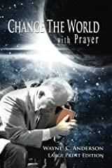 Change The World with Prayer Large Print Edition: A Captivating Look At The Lord's Prayer Paperback