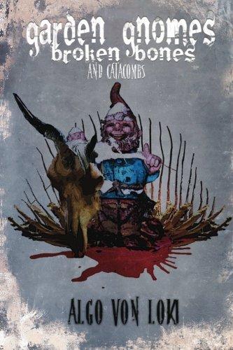 Garden Gnomes, Broken Bones and Catacombs
