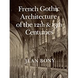 French Gothic Architecture Of The 12th And 13th Centuries (California  Studies In The History Of