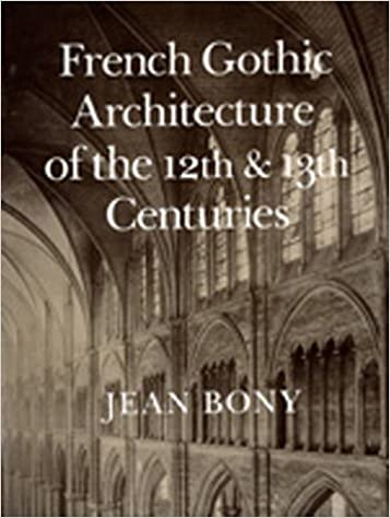 French Gothic Architecture Of The 12th And 13th Centuries California Studies In History Art Jean Bony 9780520055865 Amazon Books