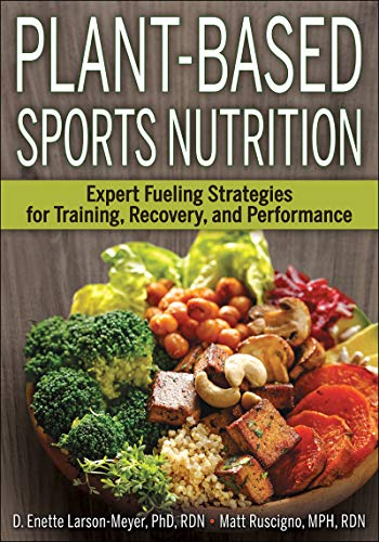 Plant-Based Sports Nutrition: Expert Fueling Strategies for Training, Recovery, and Performance (Sports And Nutrition)