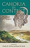 Cahokia in Context: Hegemony and Diaspora (Florida Museum of Natural History: Ripley P. Bullen Series)
