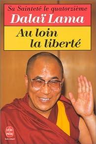 Au loin la liberté par  Dalaï-Lama