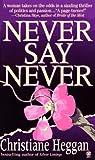 Never Say Never, Christiane Heggan, 0451406192