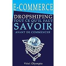 E-COMMERCE DROPSHIPPING: Tout ce qu'il faut savoir avant de commencer. (French Edition)