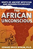 img - for The African Unconscious: Roots of Ancient Mysticism and Modern Psychology book / textbook / text book