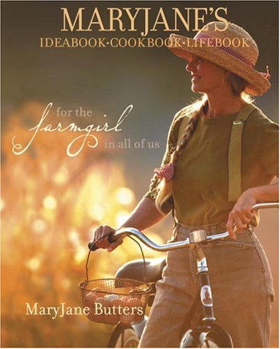 MaryJane's Ideabook, Cookbook, Lifebook: For the Farmgirl in All of Us ()