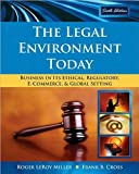 img - for by Frank B. Cross,by Roger LeRoy Miller The Legal Environment Today: Business In Its Ethical, Regulatory, E-Commerce, and Global Setting(text only)6th (Sixth) edition[Hardcover]2008 book / textbook / text book