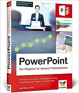 powerpoint der ratgeber fr bessere prsentationen aktuell zu powerpoint 2013 und 2016 amazonde matthias garten bcher - Gute Powerpoint Prsentation Beispiel