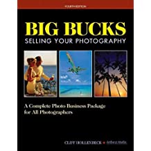 Big Bucks Selling Your Photography: A Complete Photo Business Package for All Photographers