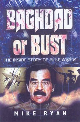 BAGHDAD OR BUST: The Inside Story of Gulf War 2