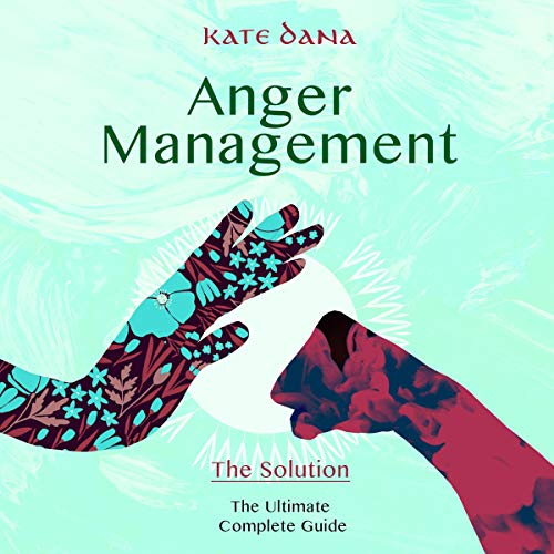 Anger Management: The Solution: Ultimate Complete Guide