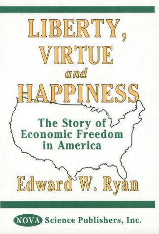 Liberty, Virtue, and Happiness: The Story of Economic Freedom in America