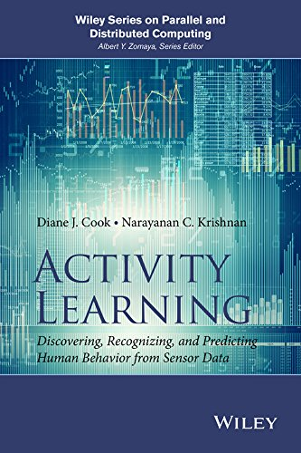 Activity Learning: Discovering, Recognizing, and Predicting Human Behavior from Sensor Data (Wiley Series on Parallel and Distributed Computing)