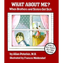 What About Me ?: When Brothers and Sisters Get Sick