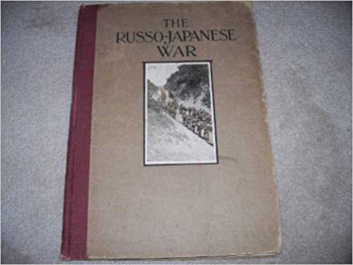 The Russo-Japanese War  A Photographic And Descriptive