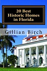 20 Best Historic Homes in Florida: A collection of restored properties open for public tours (20 Best in Florida) (Volume 2) Paperback