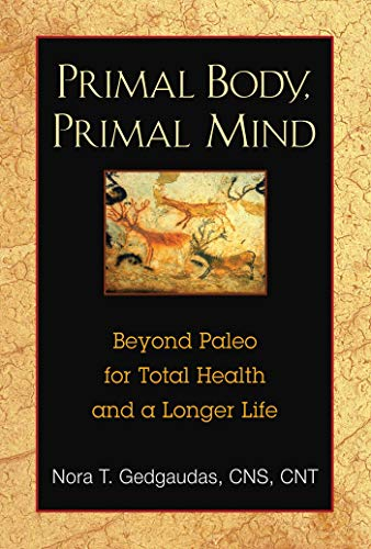 Primal Body, Primal Mind: Beyond Paleo for Total Health and a Longer Life -