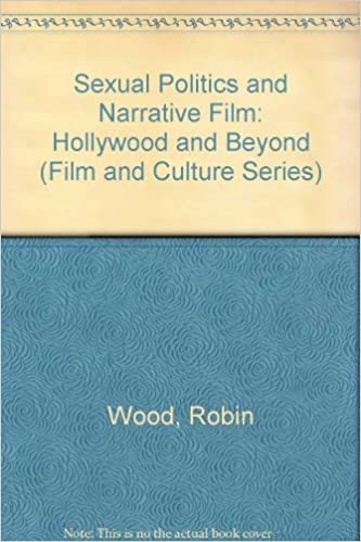 Sexual Politics and Narrative Film: Hollywood and Beyond (Film and Culture Series)