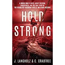 Hold Strong: A World War II Novel about Freedom, Forgiveness, and the True Story of the Deadliest Accident in U.S. Military History