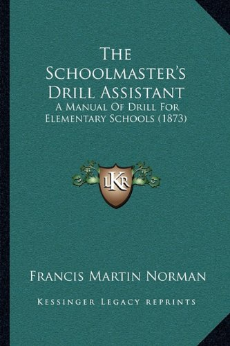 Download The Schoolmaster's Drill Assistant: A Manual Of Drill For Elementary Schools (1873) pdf epub