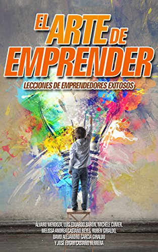 Descargar Libro El Arte De Emprender: Lecciones De Emprendedores Exitosos Alvaro Mendoza