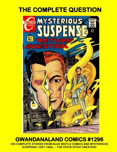 The Complete Question: Gwandanaland Comics #1296 - The Steve Ditko Creation - His Complete Series from Blue Beetle Comics and Mysterious Suspense (1967-68)