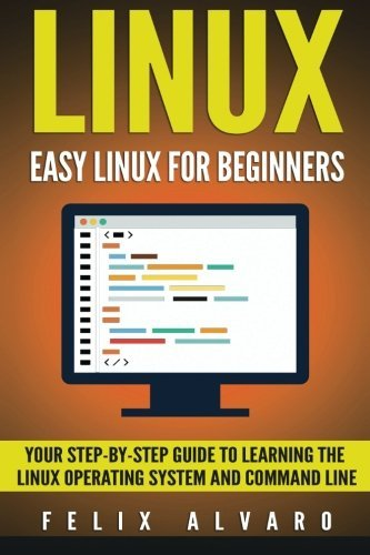 LINUX: Easy Linux For Beginners, Your Step-By-Step Guide To Learning