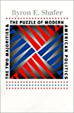 The Two Majorities and the Puzzle of Modern American Politics, Byron E. Shafer, 070061236X