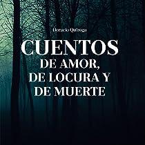CUENTOS DE AMOR, DE LOCURA Y DE MUERTE [TALES OF LOVE, MADNESS, AND DEATH]