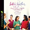 Better Together: Because You're Not Meant to Mom Alone Audiobook by Jill Savage, Anne McClane Narrated by Sarah Zimmerman