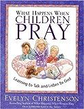 What Happens When Children Pray, Evelyn Christenson, 0781442613