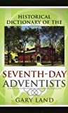Historical Dictionary of Seventh-Day Adventists, Gary Land, 0810853450
