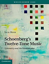 Schoenberg's Twelve-Tone Music: Symmetry and the Musical Idea